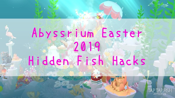 Abyssrium Easter Hidden Fish Amp Common Fish List【2019
